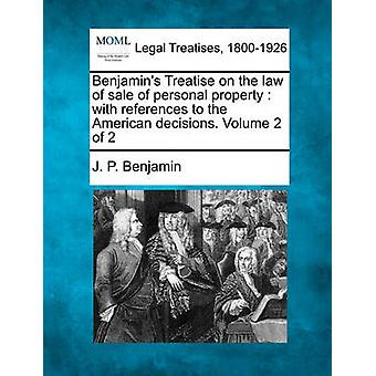 Benjamins Treatise on the law of sale of personal property  with references to the American decisions. Volume 2 of 2 by Benjamin & J. P.