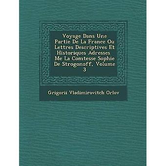 Voyage Dans Une Partie De La France Ou Lettres Descriptives Et Historiques Adresses  Me La Comtesse Sophie De Strogonoff Volume 3 by Orlov & Grigorii Vladimirovitch
