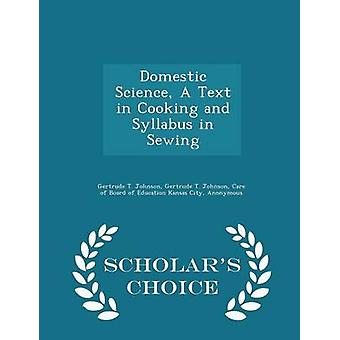 Domestic Science A Text in Cooking and Syllabus in Sewing  Scholars Choice Edition by Johnson & Gertrude T.