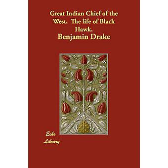 Great Indian Chief of the West.  The life of Black Hawk. by Drake & Benjamin