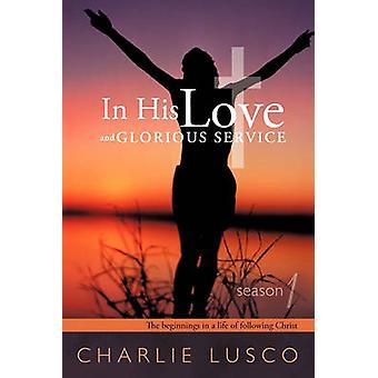 Dans son amour et sa glorieuse Service saison 1 les débuts dans la vie de la suite du Christ par Lusco & Charlie