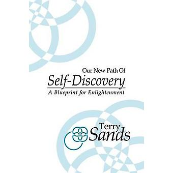 Our New Path of SelfDiscovery A Blueprint for enlightenment by Sands & Terry