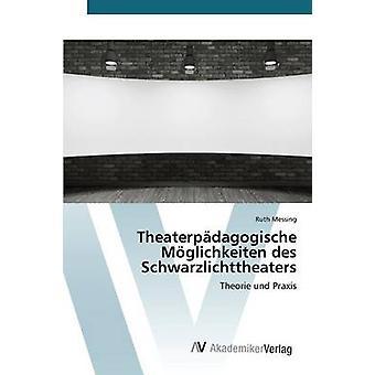 Theaterpdagogische Mglichkeiten des Schwarzlichttheaters av Messing Ruth