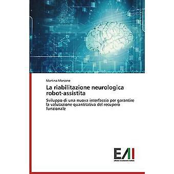 La Riabilitazione Neurologica RobotAssistita by Marcone Martina