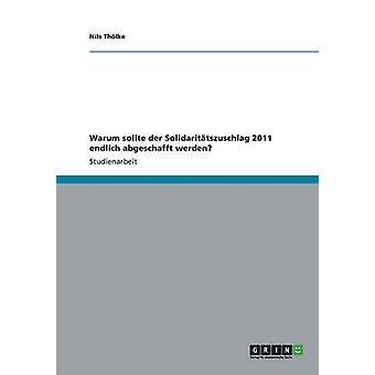Warum Sollte Der Solidaritatszuschlag 2011 Endlich Abgeschafft Werden by Tholke & Nils