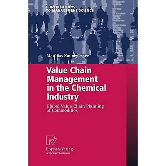 Value Chain Management in the Chemical Industry  Global Value Chain Planning of Commodities by Kannegiesser & Matthias