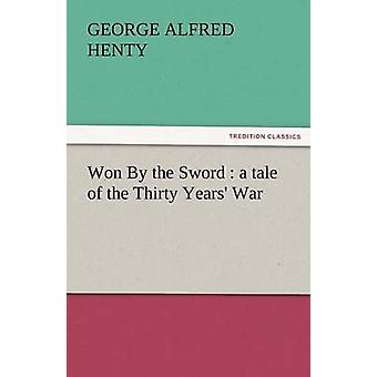 Won by the Sword A Tale of the Thirty Years War by Henty & G. A.