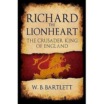 Richard Löwenherz: der Kreuzritter König von England