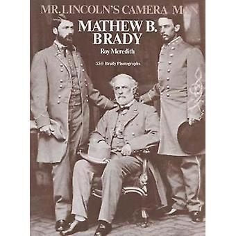 Mr. Lincoln's Cameraman - Matthew B. Brady by Roy Meredith - 978048623