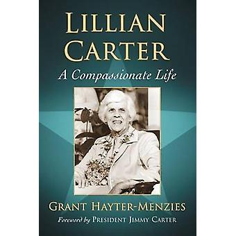 Lillian Carter - A Compassionate Life by Grant Hayter-Menzies - 978078