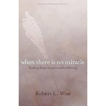 Where There Is No Miracle - Finding Hope in Pain and Suffering by Dr R