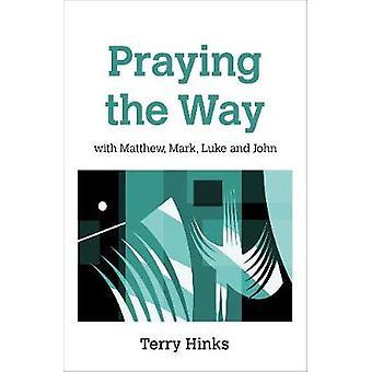 Praying the Way - with Matthew - Mark - Luke and John by Praying the W