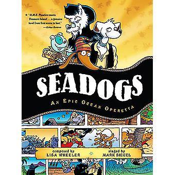 Seadogs - An Epic Ocean Operetta by Lisa Wheeler - Mark Siegel - 97814