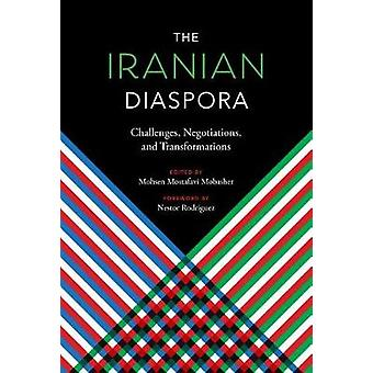 The Iranian Diaspora - Challenges - Negotiations - and Transformations
