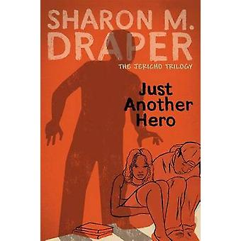 Jericho Trilogy #3 Just Another Hero by Sharon M. Draper - 9781481490