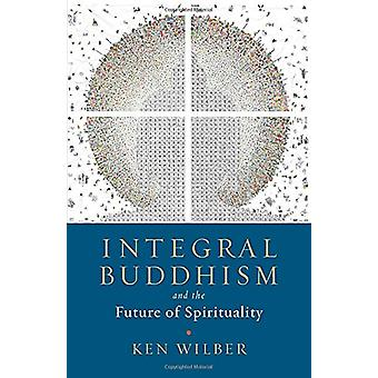 Integral Buddhism - And the Future of Spirituality by Ken Wilber - 978