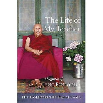 The Life of My Teacher - A Biography of Ling Rinpoche by His Holiness