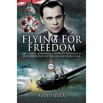 Flying for Freedom - The Flying - Survival and Captivity Experiences o