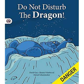 Do Not Disturb the Dragon! by David Guy - Menno Wittebrood - Patrick