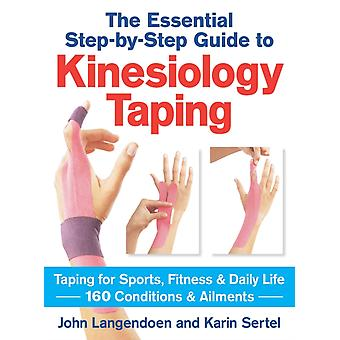 The Essential Step-by-step Guide to Kinesiology Taping: Taping for Sports Fitness & Daily Life 160 Conditions & Ailments (Paperback) by Langendoen John Sertel Karin