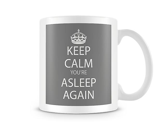 Keep Calm You Are Asleep Again Printed Mug