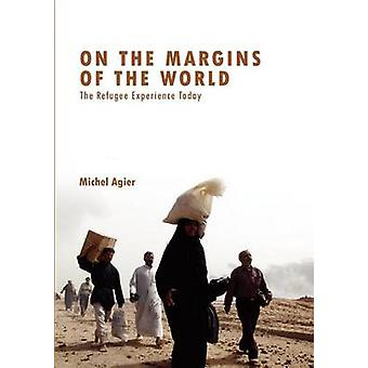 On the Margins of the World - The Refugee Experience Today by Michel A