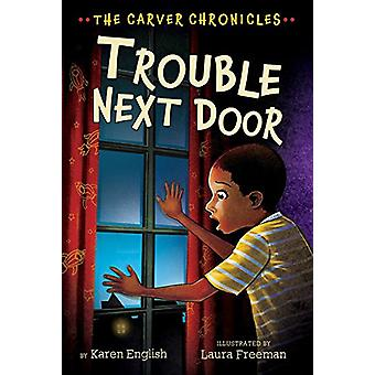 Trouble Next Door - The Carver Chronicles - Book Four by Karen English