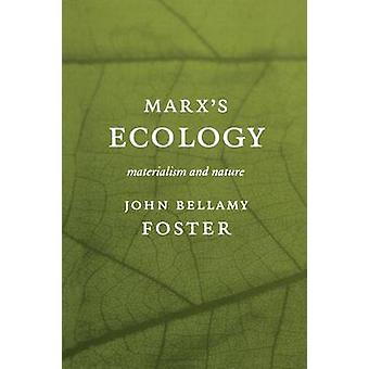 Marx's Ecology - Materialism and Nature by John Bellamy Foster - 97815
