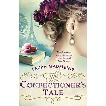 The Confectioner's Tale by Laura Madeleine - 9781784160722 Book