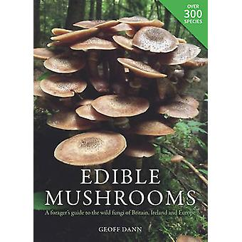 Edible Mushrooms - A Forager's Guide to the Wild Fungi of Britain and
