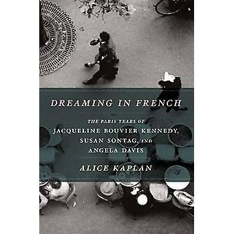 Dreaming in French - The Paris Years of Jacqueline Bouvier Kennedy - S