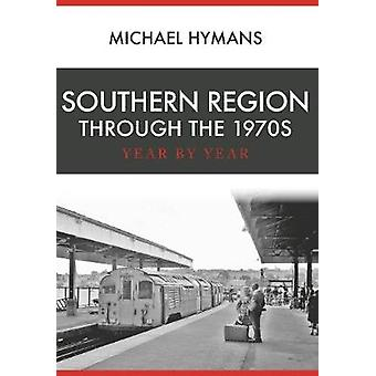 Southern Region Through the 1970s - Year by Year by Southern Region Th