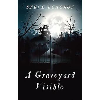 Graveyard Visible - A by Steve Conoboy - 9781785356681 Book