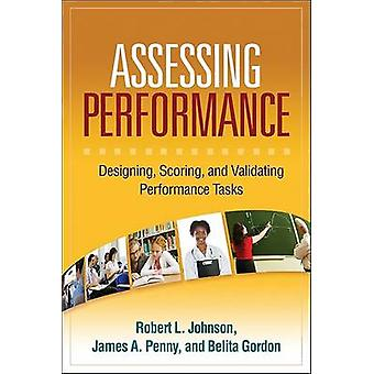 Assessing Performance - Designing - Scoring - and Validating Performan