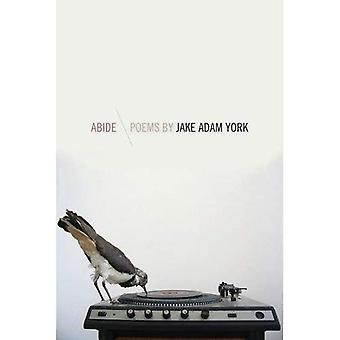 Abide: Poems by Jake Adam York (Crab Orchard Series in Poetry-Editor's Selection)
