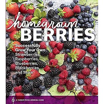 Homegrown Berries: Successfully Grown Your Own Strawberries Etc. (Timber Press Growing Guide)