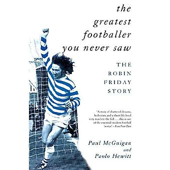 The Greatest Footballer You Never Saw: Robin Friday Story (Mainstream Sport)