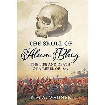 Le crâne d'alun Bheg: la vie et la mort d'un rebelle de 1857