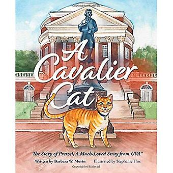 A Cavalier Cat: The Story of Pretzel, a Much Loved Stray from Uva
