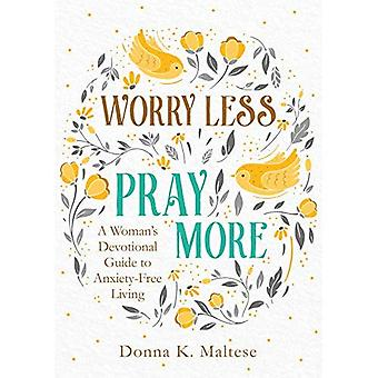Worry Less, Pray More: A Woman's Devotional Guide to� Anxiety-Free Living
