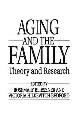 Handbook of Aging and the Family Theory and Research by Blieszner & Rosemary