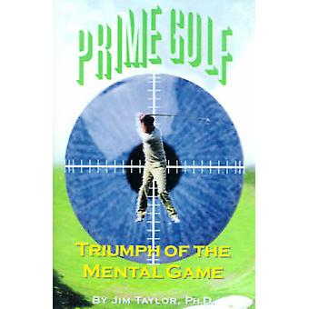 Prime Golf Triumph of the Mental Game by Taylor & Jim