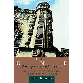 The One Purpose of God An Answer to the Doctrine of Eternal Punishment by Bonda & Jan