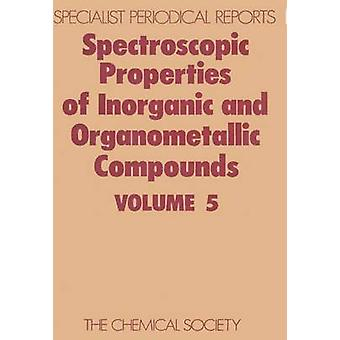 Spectroscopic Properties of Inorganic and Organometallic Compounds Volume 5 by Greenwood & N N