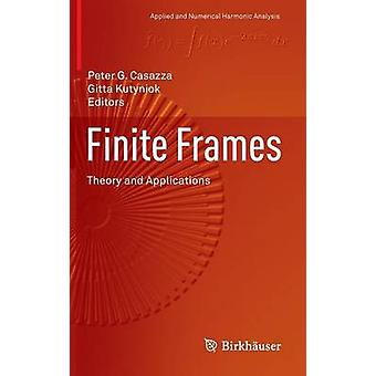 Finite Frames Theory and Applications by Casazza & Peter G.