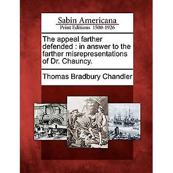 The appeal farther defended  in answer to the farther misrepresentations of Dr. Chauncy. by Chandler & Thomas Bradbury