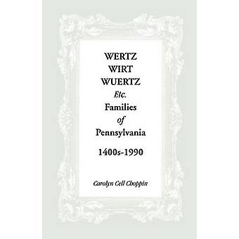 Wertz Wirt Wuertz Etc. Families of Pennsylvania 1400s1900 by Choppin & Carolyn C.