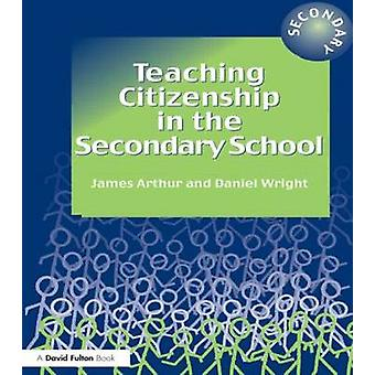 Teaching Citizenship in the Secondary School by Arthur & James