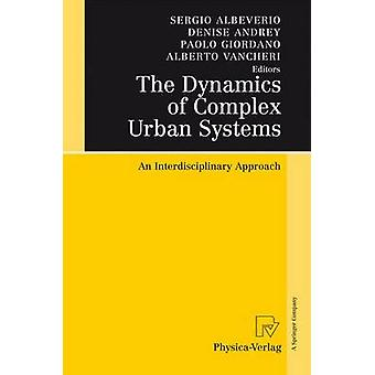 The Dynamics of Complex Urban Systems  An Interdisciplinary Approach by Albeverio & Sergio