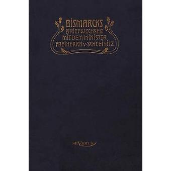 Otto Frst von Bismarck. Bismarcks Briefwechsel mit dem Minister Freiherrn von Schleinitz 18581861 by von Bismarck & Otto